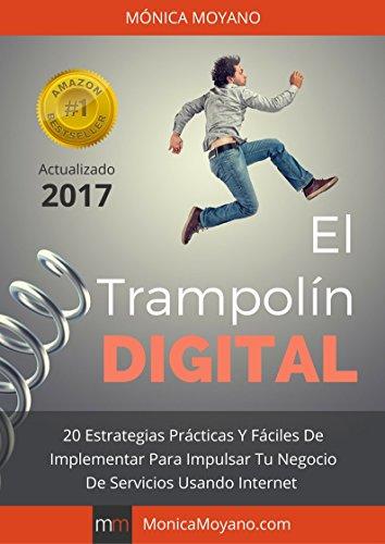 El Trampolín Digital: 20 Estrategias Prácticas Y Fáciles de Implementar Para Impulsar Tu Negocio De Servicios Usando Internet por Mónica Moyano