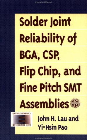 Solder Joint Reliability of Bga, Csp, Flip Chip, and Fine Pitch Smt Assemblies (Electronic Packaging and Interconnection Series) - Smt-chip