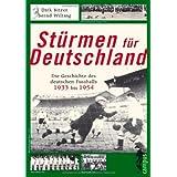 Stürmen für Deutschland: Die Geschichte des deutschen Fußballs von 1933 bis 1954
