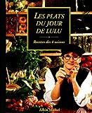 LES PLATS DU JOUR DE LULU. Recettes des 4 saisons