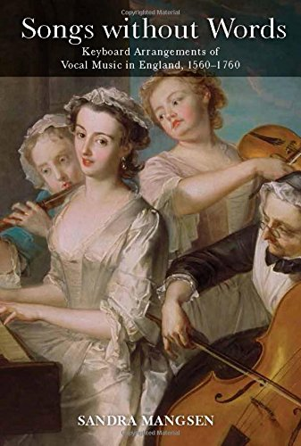 Songs Without Words: Keyboard Arrangements of Vocal Music in England, 1560-1760 (Eastman Studies in Music)
