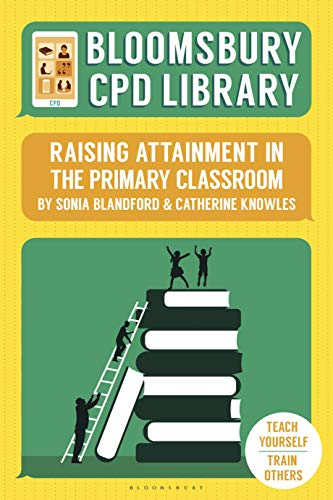 Bloomsbury CPD Library: Raising Attainment in the Primary Classroom (English Edition)