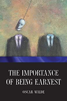 The Importance of Being Earnest (English Edition) von [Wilde, Oscar]