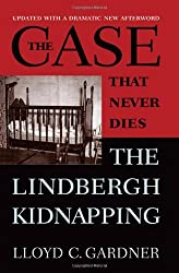 The Case That Never Dies: The Lindbergh Kidnapping by Lloyd Gardner (2012-06-30)