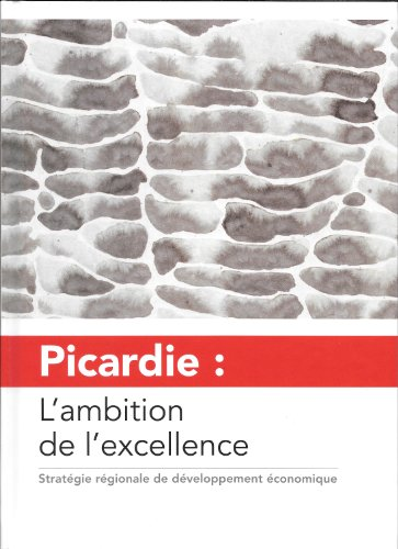 Picardie : L'ambition de l'excellance - Stratégie régionale de développement économique