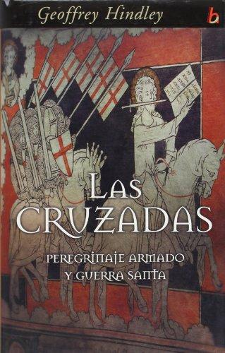 CRUZADAS, LAS: PEREGRINAJE ARMADO Y GUERRA SANTA (BIOGRAFIA E HISTORIA) por Geoffrey Hindley