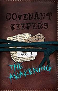 C.J. Angel - Covenant Keepers: The Awakening (The Covenant Keepers Book 1)
