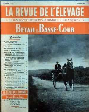 REVUE DE L'ELEVAGE (LA) N? 2 du 01-02-1951 BETAIL ET BASSE-COUR INTERVIEW DU COMMISSAIRE GENERAL DU CONCOURS GENERAL AGRICOLE DE PARIS LA CONSERVATION DES FOURRAGES PAR LA DESHYDRATATION PAR HUMBERT NOUVELLE METHODE D'ALIMENTATION DES PORCS PAR LERY LES AVORTEMENTS PAR BRION L'ELEVAGE BOVIN ALLEMAND LA TENDANCES DES MARCHES PAR H. ROU