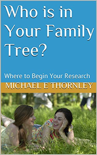 Who is in Your Family Tree?: Where to Begin Your Research (English Edition)