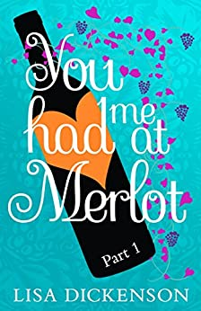 You Had Me at Merlot: Part 1 by [Dickenson, Lisa]