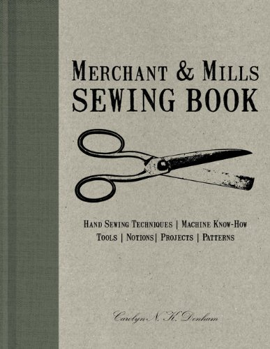 Merchant & Mills Sewing Book: Hand-Sewing Techniques / Machine Know-How / Tools / Notions / Projects / Patterns