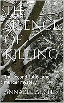 The Silence of Killing: The second Julie Lane murder mystery (Julie Lane Murder Mysteries Book 2) by [Austen, Annabel]