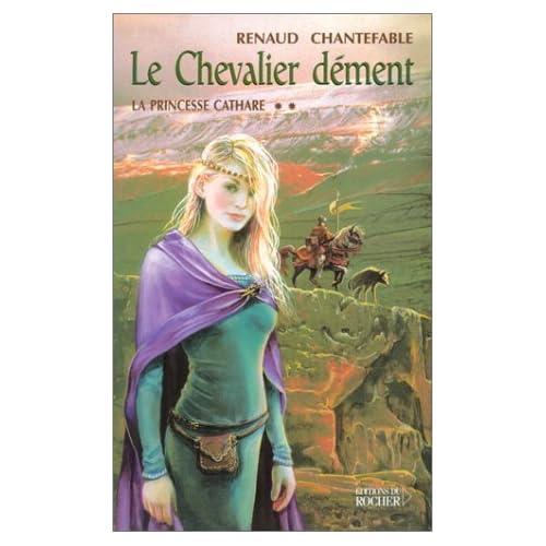 La Princesse Cathare, tome 2 : Le Chevalier dément de Renaud Chantefable (6 février 2003) Broché