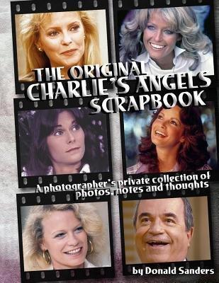 [(The Original Charlie's Angels Scrapbook)] [Author: Donald Sanders] published on (April, ()