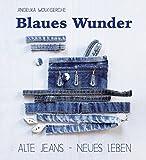 Blaues Wunder: Alte Jeans - neues Leben - Angelika Wolk-Gerche