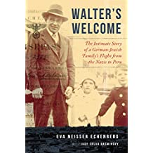 Walter's Welcome: The Intimate Story of a German-Jewish Family's Flight from the Nazis to Peru