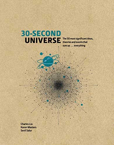 30-Second Universe:50 most significant ideas, theories, principles and events that sum up... everything (30 Second) (English Edition)