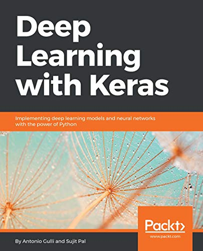Deep Learning with Keras: Implementing deep learning models and neural networks with the power of Python (English Edition) por Antonio Gulli