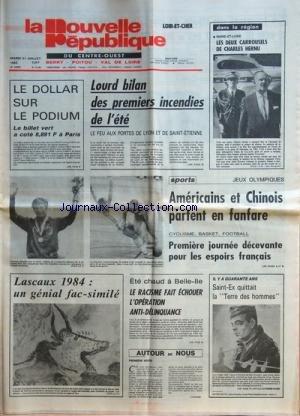 NOUVELLE REPUBLIQUE (LA) [No 12106] du 31/07/1984 - LOURD BILAN DES 1ERS INCENDIES DE L'ETE - LES SPORTS - JEUX OLYMPIQUES - LASCAUX 1984 / UN GENIAL FAC-SIMILE - A BELLE-ILE - LE RACISME FAIT ECHOUER L'OPERATION ANTI-DELINQUANCE - IL Y A 40 ANS / SAINT-EX QUITTAIT LA TERRE DES HOMMES - LES DEUX CARROUSELS DE CHARLES HERNU par Collectif