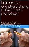 Datenschutz-Grundverordnung DSGVO selbst und schnell: für Selbstständige und kleine Betriebe/Unternehmen
