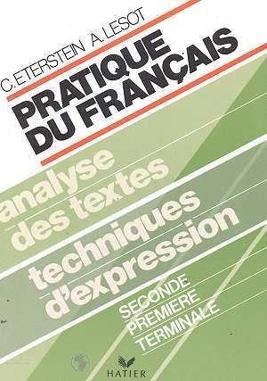 Pratique du français : 2de, 1re, terminale, analyse des textes, techniques d'expression