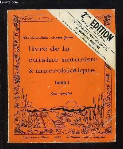 Livre de la cuisine naturiste & macrobiotique. TOME 1 : 400 recettes