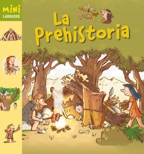 La Prehistoria (Larousse - Infantil / Juvenil - Castellano - A Partir De 5/6 Años - Colección Mini Larousse) por Aa.Vv.