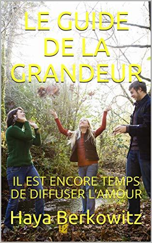 Couverture du livre LE GUIDE DE LA GRANDEUR: IL EST ENCORE TEMPS DE DIFFUSER L'AMOUR (A LA DÉCOUVERTE DU JUDAÏSME t. 3)
