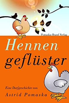 Hennengeflüster - Eine turbulente Story vom Land: Zwischen Dorfstammtisch und Tierschutz-Demo von [Pomaska, Astrid]