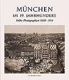 München im 19. Jahrhundert: Frühe Photographien 1850-1914 - Elisabeth Angermair