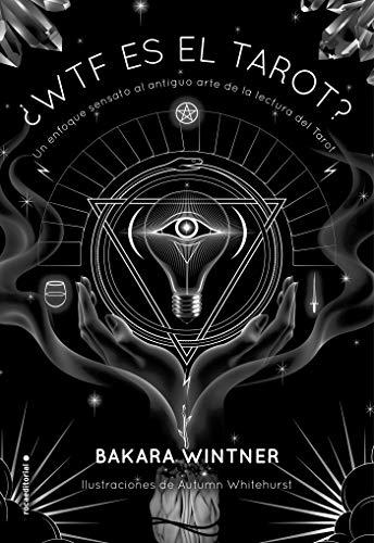 ¿WTF es el Tarot?: Un enfoque sensato al antiguo arte de la lectura del Tarot. (Now Age) por Bakara Wintner