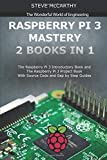 Raspberry Pi 3 Mastery - 2 Books in 1: The Raspberry Pi 3 Introductory Book and The Raspberry Pi 3 Project Book - With Source Code and Sep by Step Guides (The Wonderful World of Engineering, Band 3)