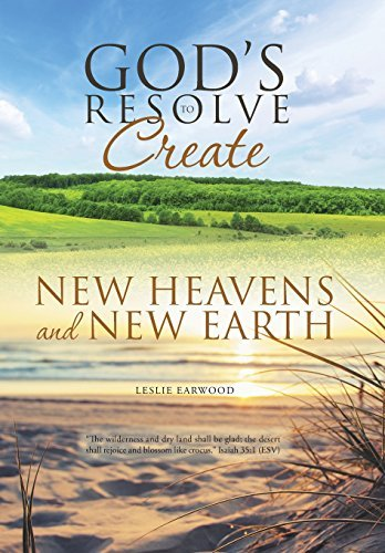 God's Resolve to Create New Heavens and New Earth by Leslie Earwood (2016-02-05)
