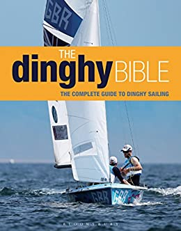 The Dinghy Bible: The complete guide for novices and experts par [Holmes, Rupert]