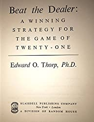 Beat the dealer: a winning strategy for the game of twenty-one; a scientific analysis of the world-wide game known variously as blackjack, twenty-one, vingt-et-un, pontoon or Van John