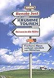 Krumme Touren: Reisen in die Nähe: Franken. Alpenvorland. Nördlich von München - Renate Just