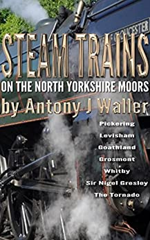 Steam Trains on the North Yorkshire Moors by [Waller, Antony J]