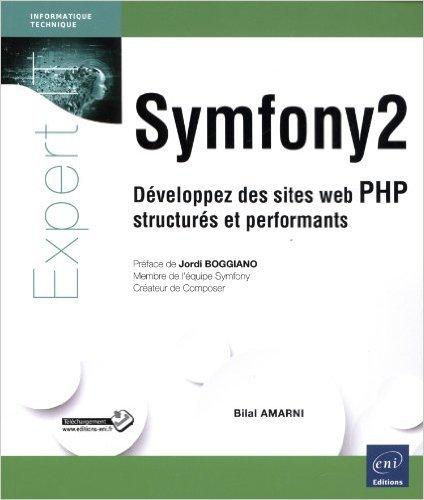 Symfony2 - Dveloppez des sites web PHP structurs et performants de Jordi Boggiano (Prface),Bilal Amarni ( 12 fvrier 2014 )