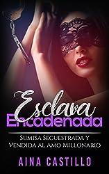 Esclava Encadenada: Sumisa Secuestrada y Vendida al Amo Millonario (Novela Romántica y Erótica)