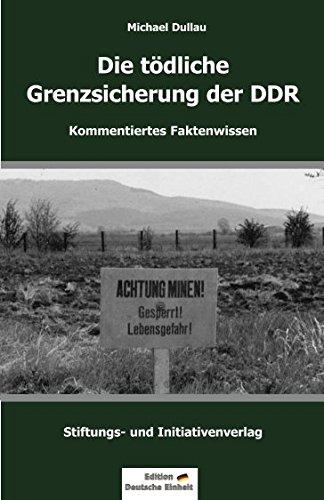 """DIE TÖDLICHE GRENZSICHERUNG DER DDR (Edition \""""Deutsche Einheit\"""")"""