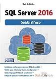SQL Server 2016. Guida all'uso