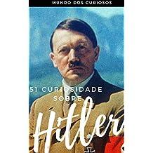 51 Curiosidades sobre Hitler: O Ditador mais Cruel da História (Portuguese Edition)