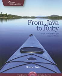 From Java to Ruby: Things Every Manager Should Know (Pragmatic Programmers) by Bruce A. Tate (2006-07-01)