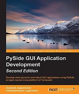 PySide GUI Application Development - Second Edition by [Jaganmohan, Gopinath, Loganathan, Venkateshwaran]