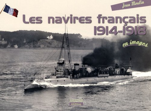 NAVIRES FRANCAIS DE LA GUERRE 14-18 en images