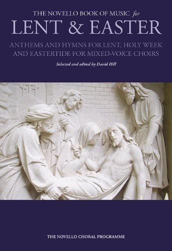 The Novello Book of Music for Lent & Easter: Anthems and Hymns for Lent, Holy Week & Eastertide for Mixed-Voice Choirs