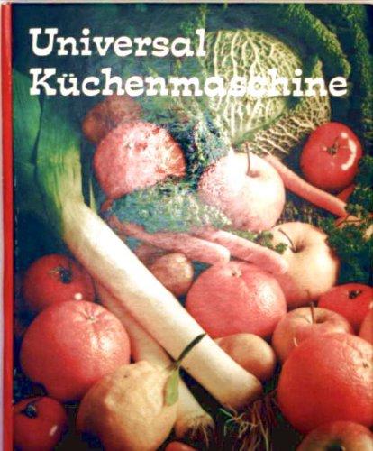 Universal Küchenmaschine - Gebrauchsanweisung und Rezepte für den Mixer der Universal Küchenmaschine