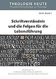 Schriftverständnis und die Folgen für die Lebensführung (Theologie heute, Pfingstkirchliche Beiträge zur Theologie)