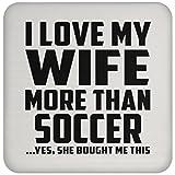 Designsify Mann Untersetzer, ich liebe meine Frau mehr als Fußball. Ja, Sie mir dieser gekauft–Untersetzer, Untersetzer, beste Geschenk für Ehemann, ihn, Männer, Mann aus Frau, Herren, Lover