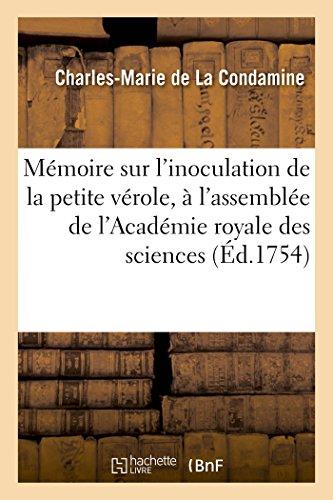 Mémoire sur l'inoculation de la petite vérole . Lu à l'assemblée publique de l'Académie royale: des sciences, le mercredi 24 avril 1754 par Charles-Marie de La Condamine